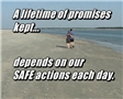 A lifetime of promises kept . . . Depends on our SAFE actions each day is the message of this video